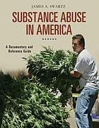 Substance abuse in America : a documentary and reference guide