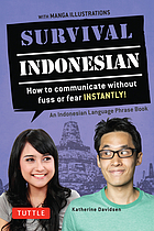 Survival Indonesian : how to communicate without fuss or fear instantly