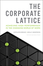 The corporate lattice : achieving high performance in the changing world of work