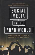Social media in the Arab world : communication and public opinion in the Gulf states