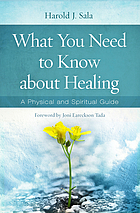 What you need to know about healing : a physical and spiritual guide