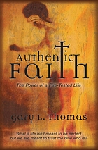 Authentic faith : the power of a fire-tested life : what if life isn't meant to be perfect but we are meant to trust the One who is?