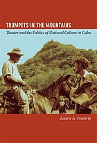Trumpets in the mountains : theater and the politics of national culture in Cuba