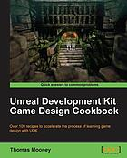 Unreal Development Kit game design cookbook : over 100 recipes to accelerate the process of learning game design with UDK