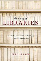 The story of libraries : from the invention of writing to the computer age