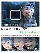 Learning Blender : a hands-on guide to creating 3D animated characters