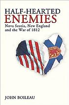 Half-hearted enemies : Nova Scotia, New England and the War of 1812