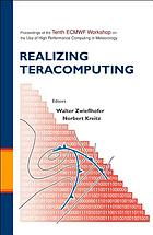 Realizing teracomputing : proceedings of the tenth ECMWF Workshop on the Use of High Performance Computing in Meteorology : Reading, UK, 4-8 November, 2002