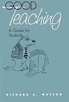 Good teaching : a guide for students