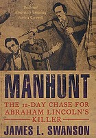Manhunt : the 12-day chase for Abraham Lincoln's killer