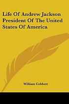 Life of Andrew Jackson President of the United States of America