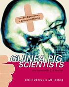 Guinea pig scientists : bold self-experimenters in science and medicine
