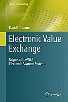 Electronic value exchange : origins of the VISA electronic payment system
