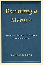 Becoming a mensch : timeless Talmudic ethics for everyone