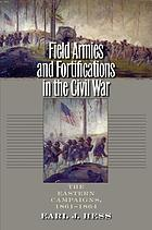 Field armies & fortifications in the Civil War : the Eastern campaigns, 1861-1864