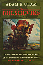 The Bolsheviks : the intellectual and political history of the triumph of communism in Russia : with a new preface