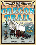 How to get rich on the Oregon Trail : my adventures among cows, crooks & heroes on the road to fame and fortune : writing journal of--Master William Reed : Portland, Oregon 1852