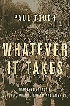 Whatever it takes : Geoffrey Canada's quest to change Harlem and America