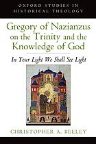 Gregory of Nazianzus on the Trinity and the knowledge of God : in your light we shall see light