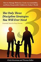 The only three discipline strategies you will ever need : essential tools for busy parents