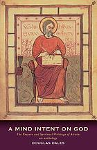 A mind intent on God : the prayers and spiritual writings of Alcuin, an anthology