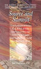 Source and summit : six great spiritual guides talk about the Eucharist