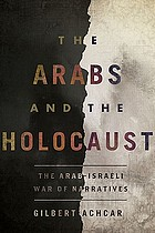 The Arabs and the Holocaust : the Arab-Israeli war of narratives