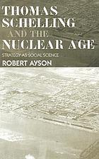 Thomas Schelling and the nuclear age : strategy as social science