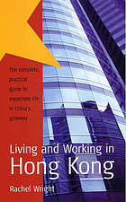 Living and working in Hong Kong : the complete practical guide to expatriate life in China's gateway