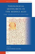 Theological quodlibeta in the Middle Ages : the thirteenth century