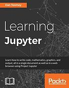 Learning Jupyter : learn how to write code, mathematics, graphics, and output, all in a single document as well as in a web browser using Project Jupyter