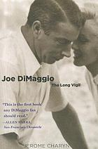Joe DiMaggio : the long vigil