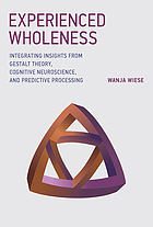 Experienced wholeness integrating insights from Gestalt theory, cognitive neuroscience, and predictive processing