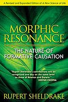 Morphic resonance : the nature of formative causation