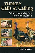 Turkey calls and calling : guide to improving your turkey-talking skills