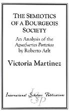 The semiotics of a bourgeois society : an analysis of the Aguafuertes porteñas by Roberto Arlt