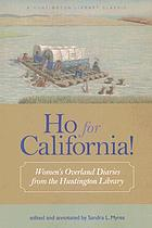 Ho for California! : Women's overland diaries from the Huntington Library