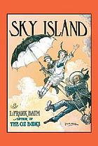 Sky Island : being the further exciting adventures of Trot and Cap'n Bill after their visit to the Sea Fairies