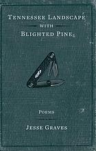 Tennessee landscape with blighted pine : poems