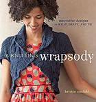 A KNITTING WRAPSODY : innovative designs to wrap, drape, and tie