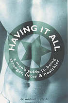 Having it all : a man's guide to being stronger, fitter & healthier
