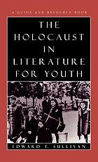 The Holocaust in literature for youth : a guide and resource book