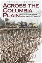 Across the Columbia plain : railroad expansion in the interior Northwest, 1885-1893