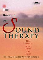 The book of sound therapy : heal yourself with music and voice