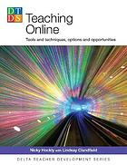 Teaching Online: Tools and Techniques, Options and Opportunities (Delta Teacher Development Series).