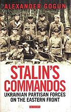 Stalin's commandos : Ukrainian Partisan forces on the Eastern front
