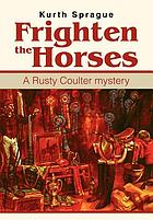 Frighten the horses : a Rusty Coulter mystery