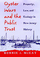 Oyster wars and the public trust : property, law, and ecology in New Jersey history