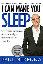 I can make you sleep : overcome insomnia forever and get the best rest of your life