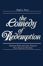 The comedy of redemption : Christian faith and comic vision in four American novelists